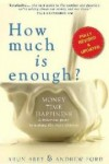 how-much-is-enough-money-time-happiness-a-practical-guide-to-making-the-right-choices